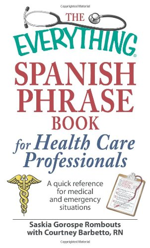 the-everything-spanish-phrase-book-for-health-care-professionals-a-quick-reference-for-medical-and-emergency-situations