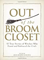 Out of the Broom Closet: 50 True Stories of…