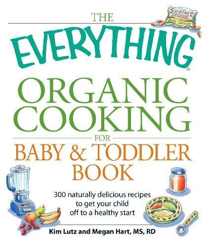 the-everything-organic-cooking-for-baby-and-toddler-book-300-naturally-delicious-recipes-to-get-your-child-off-to-a-healthy-start