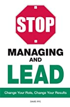Stop Managing and Lead: Change Your Role,…