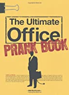 The Ultimate Office Prank Book by Mae B…