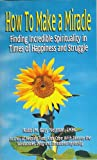 M. Gary Neuman: How To Make A Miracle, Finding Incredible Sprituality in Times of Happiness and Struggle