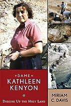 Dame Kathleen Kenyon: Digging Up the Holy…
