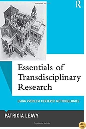 Essentials of Transdisciplinary Research: Using Problem-Centered Methodologies (Qualitative Essentials)