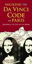 Walking the Da Vinci Code in Paris: Decoding…