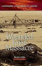 Wounded Knee Massacre (Landmarks of the…