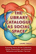 The Library Catalogue as Social Space:…