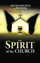 The Spirit of the Church by Dennis Neufeld