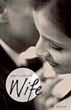 How to Love Your Wife by John R. Buri