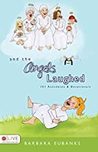 And the Angels Laughed: 101 Anecedotes and…
