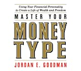 Goodman, Jordan E.: Master Your Money Type: Using Your Financial Personality to Create a Life of Wealth and Freedom