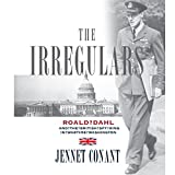 Conant, Jennet: The Irregulars: Roald Dahl and the British Spy Ring in Wartime Washington