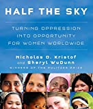 Nicholas D. Kristof: Half the Sky: Turning Oppression into Opportunity for Women Worldwide