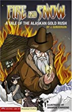 Fire and Snow: A Tale of the Alaskan Gold…