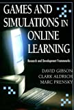 Gibson, David: Games And Simulations in Online Learning: Research And Development Frameworks