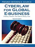 Cyberlaw for Global E Business Finance, Payment, and Dispute Resolution