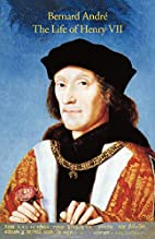 The Life of Henry VII by Bernard André