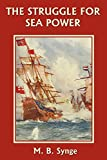 M. B. Synge: The Struggle for Sea Power (Yesterday's Classics)