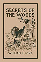 Secrets of the Woods by William J. Long