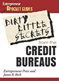 Entrepreneur Press: Dirty Little Secrets: What the Credit Bureaus Won't Tell You