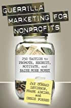 Guerrilla Marketing for Nonprofits by Jay…