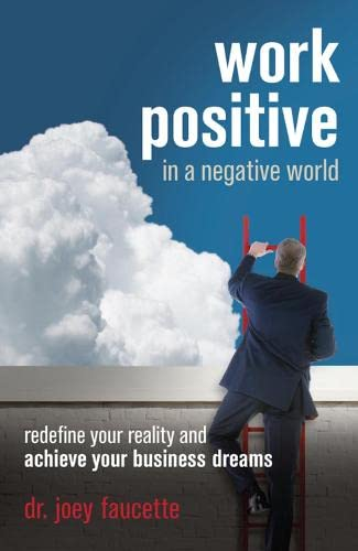 work-positive-in-a-negative-world-redefine-your-reality-and-achieve-your-business-dreams