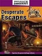Desperate Escapes (Difficult & Dangerous) by…