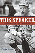 Tris Speaker: The Rough-and-Tumble Life of a…