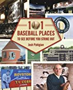 101 Baseball Places to See Before You Strike…