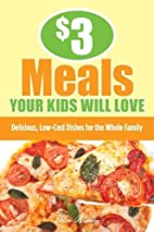 $3 Meals Your Kids Will Love: Delicious,…