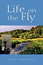 Life on the Fly by John Schreiber