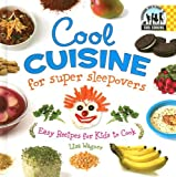 Wagner, Lisa: Cool Cuisine for Super Sleepovers: Easy Recipes for Kids to Cook