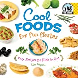 Wagner, Lisa: Cool Foods for Fun Fiestas: Easy Recipes for Kids to Cook