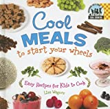 Wagner, Lisa: Cool Meals to Start Your Wheels: Easy Recipes for Kids to Cook