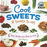 Wagner, Lisa: Cool Sweets & Treats to Eat: Easy Recipes for Kids to Cook
