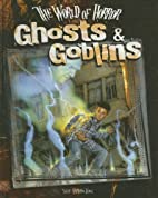 Ghosts & Goblins (The World of Horror) by…