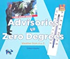 Advisories to Zero Degrees: Weather from A…