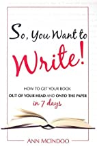 So, You Want to Write!: How to Get Your Book…
