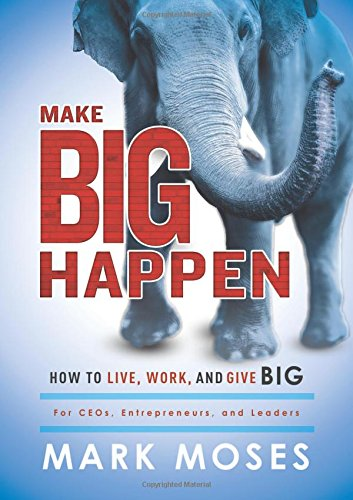make-big-happen-how-to-live-work-and-give-big