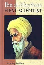 Ibn Al-haytham: First Scientist by Bradley…