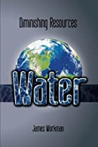 Water (Diminishing Resources) by James G.…