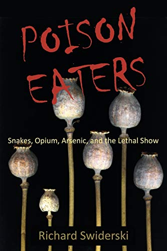 poison-eaters-snakes-opium-arsenic-and-the-lethal-show