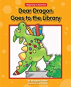Dear Dragon Goes to the Library by Margaret…