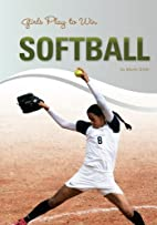 Girls Play to Win Softball by Mary Gitlin
