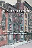 Parenti, Michael: Waiting For Yesterday: Pages From a Street Kid's Life