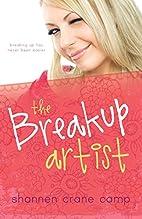 The Break-Up Artist by Shannen Crane Camp