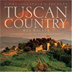 Tuscan Country: A Photographer's Journey by…