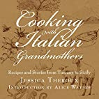 Cooking with Italian Grandmothers: Recipes…