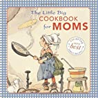 The Little Big Cookbook for Moms: 150 of the…