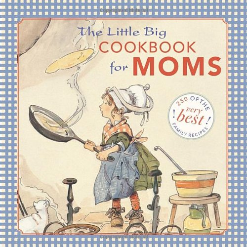 the-little-big-cookbook-for-moms-150-of-the-best-family-recipes